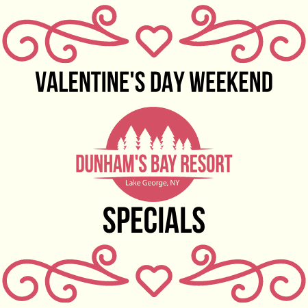Valentine's Day Weekend Dunham's Bay Resort Lake George, NY Specials