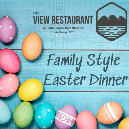 the view restaurant at dunham's bay resort lake george, ny family style easter dinner